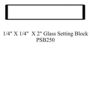 "Picture of 1/4"" X 1/4""  X 2"" Glass Setting Block-PSB250"